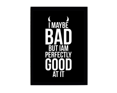 I may be bad but i am perfectly good at it poster thumb