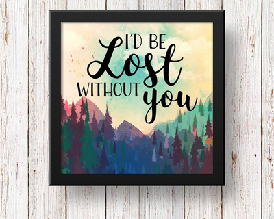 I d be lost without you art frame thumb